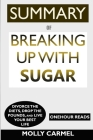SUMMARY Of Breaking Up With Sugar: Divorce the Diets, Drop the Pounds, and Live Your Best Life Cover Image
