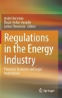 Regulations in the Energy Industry: Financial, Economic and Legal Implications Cover Image