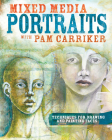 Mixed Media Portraits with Pam Carriker: Techniques for Drawing and Painting Faces Cover Image