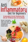 Anti Inflammatory Diet for Beginners: An easy guide to the Anti-Inflammatory Diet, with over 50 Delicious Quick and Easy Recipes. Cover Image