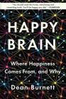 Happy Brain: Where Happiness Comes From, and Why Cover Image
