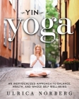 Yin Yoga: An Individualized Approach to Balance, Health, and Whole Self Well-Being Cover Image