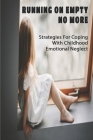 Running On Empty No More: Strategies For Coping With Childhood Emotional Neglect: Poor Self-Discipline Cover Image