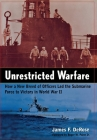 Unrestricted Warfare: How a New Breed of Officers Led the Submarine Force to Victory in World War II Cover Image