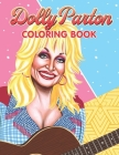 Dolly Parton Coloring Book: A Cool Coloring Book for Fans of Dolly Parton... Lot of Designs to Color, Relax and Relieve Stress Cover Image