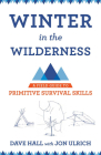Winter in the Wilderness: A Field Guide to Primitive Survival Skills Cover Image