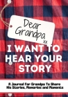 Dear Grandpa. I Want To Hear Your Story: A Guided Memory Journal to Share The Stories, Memories and Moments That Have Shaped Grandpa's Life 7 x 10 inc Cover Image
