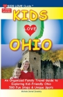 KIDS LOVE OHIO, 8th Edition: An Organized Family Travel Guide to Kid-Friendly Ohio. 500 Fun Stops & Unique Spots (Kids Love Travel Guides) Cover Image