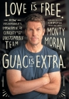 Love Is Free. Guac Is Extra.: How Vulnerability, Empowerment, and Curiosity Built an Unstoppable Team Cover Image