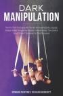Dark Manipulation: The Art of Dark Psychology, NLP Secrets and Reading Body Language. Analyze Hidden Manipulative Behavior in Relationshi Cover Image