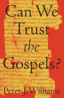Can We Trust the Gospels? Cover Image