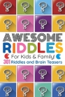 Awesome Riddles For Kids And Family: 301 Riddles and Brain Teasers For Expanding Your Mind! 3 Levels - Easy - Medium - Hard Cover Image