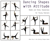 Dancing Shapes with Attitude: Ballet and Body Awareness for Young Dancers Cover Image