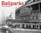 Ballparks Then and Now (Then and Now®) Cover Image