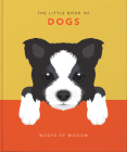 The Little Book of Dogs: Woofs of Wisdom (Little Book Of...) Cover Image
