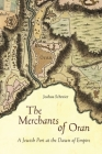 The Merchants of Oran: A Jewish Port at the Dawn of Empire (Stanford Studies in Jewish History and Culture) Cover Image