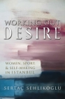 Working Out Desire: Women, Sport, and Self-Making in Istanbul (Gender) Cover Image