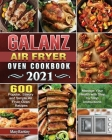 Galanz Air Fryer Oven Cookbook 2021: 600 Popular, Savory and Simple Air Fryer Oven Recipes to Manage Your Health with Step by Step Instructions Cover Image