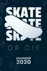 Kalender 2020: A5 Rollbrett Terminplaner für Skater mit DATUM - 52 Kalenderwochen für Termine & To-Do Listen - Skate Or Die Terminkal Cover Image
