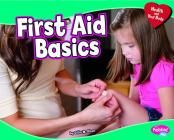 First Aid Basics (Pebble Plus: Health and Your Body) Cover Image