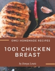 OMG! 1001 Homemade Chicken Breast Recipes: A Homemade Chicken Breast Cookbook You Will Need Cover Image