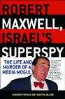 Robert Maxwell, Israel's Superspy: The Life and Murder of a Media Mogul Cover Image