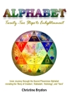 'Alphabet' Twenty-Two Steps to Enlightenment: - Inner Journey through the Sacred Phoenician Alphabet revealing the 'Story of Creation' 'Kabbalah' 'Ast Cover Image