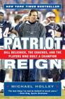 Patriot Reign: Bill Belichick, the Coaches, and the Players Who Built a Champion Cover Image