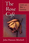 The Rose Cafe: Love and War in Corsica Cover Image