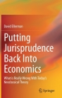 Putting Jurisprudence Back Into Economics: What Is Really Wrong with Today's Neoclassical Theory Cover Image