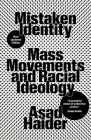Mistaken Identity: Mass Movements and Racial Ideology Cover Image