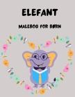 Elefant malebog for børn: Fantastiske elefant farvelægningssider Unikke designs Aktivitetsbog for piger/drenge Søde elefantdesigns til farvelægn Cover Image