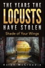 The Years the Locusts Have Stolen: Shade of Your Wings Cover Image