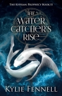 The Water Catcher's Rise: The Kyprian Prophecy Book 2 Cover Image