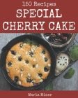 150 Special Cherry Cake Recipes: Welcome to Cherry Cake Cookbook Cover Image