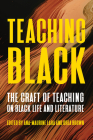 Teaching Black: The Craft of Teaching on Black Life and Literature (Composition, Literacy, and Culture) Cover Image