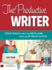The Productive Writer: Tips & Tools to Help You Write More, Stress Less & Create Success Cover Image