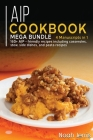 AIP Cookbook: MEGA BUNDLE - 4 Manuscripts in 1 - 160+ AIP - friendly recipes including casseroles, stew, side dishes, and pasta reci Cover Image
