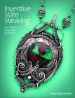 Inventive Wire Weaving: 20+ Unique Jewelry Designs Cover Image