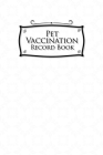 Pet Vaccination Record Book: Pet Vaccination Book, Vaccination Schedule, Vaccination Books, Vaccine Record Book, White Cover Cover Image