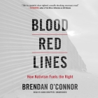 Blood Red Lines Lib/E: How Nativism Fuels the Right Cover Image