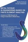 Metal Fatigue in Engineering Based on Finite Element Analysis (FEA): Analysis of FEM Results for Fatigue Estimations Made Easy Cover Image