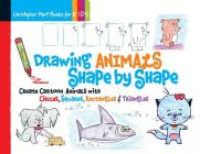 Drawing Animals Shape by Shape, 2: Create Cartoon Animals with Circles, Squares, Rectangles & Triangles (Drawing Shape by Shape #2) Cover Image