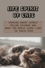 Life Spirit Of Cats: Stories About Lovely Feline Friends And What The World Looks Like In Their Eyes: Story About Daily Cats Life Cover Image