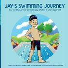 Jay's Swimming Journey: How one little swimmer learned to pay attention to what's important! Cover Image