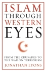 Islam Through Western Eyes: From the Crusades to the War on Terrorism Cover Image