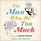 The Man Who Ate Too Much Lib/E: The Life of James Beard Cover Image