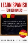 Learn Spanish for Beginners: An Easy and Fast Way To Learn the Basics of Spanish Language, Build Your Vocabulary and Improve Your Reading and Conve Cover Image