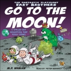 The Fantastic Flatulent Fart Brothers Go to the Moon!: A Spaced Out Adventure That Truly Stinks Cover Image
