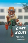 Chat 'bout!: An Anthology of Jamaican Conversations Cover Image